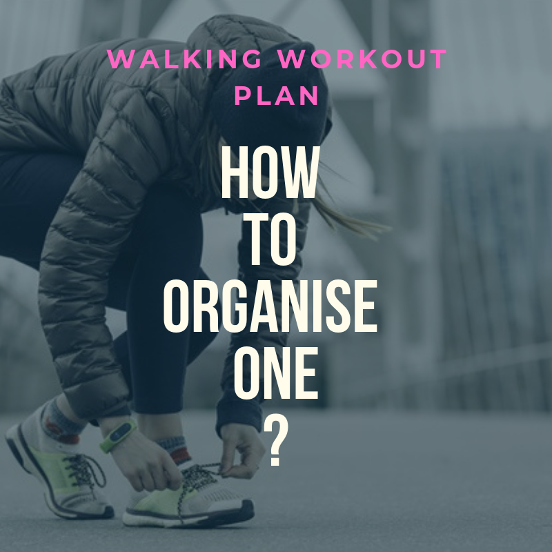 Walking Workout Plan: How To Organise One?